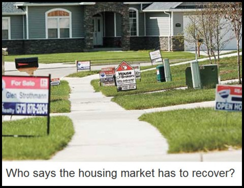 Who says the housing market has to recover?