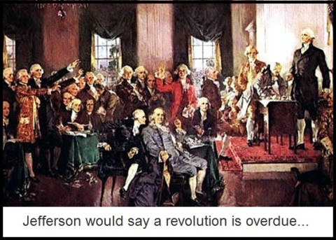 Jefferson would say a revolution is overdue...